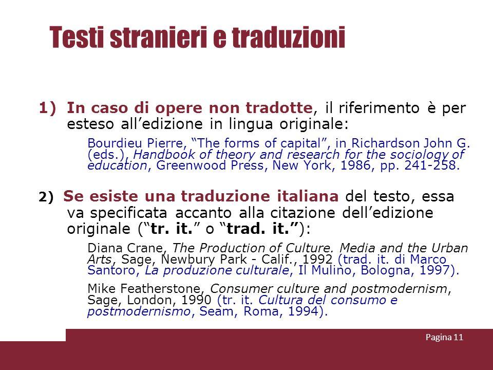 Pagina 11 Testi stranieri e traduzioni 1)In caso di opere non tradotte, il riferimento è per esteso alledizione in lingua originale: Bourdieu Pierre,