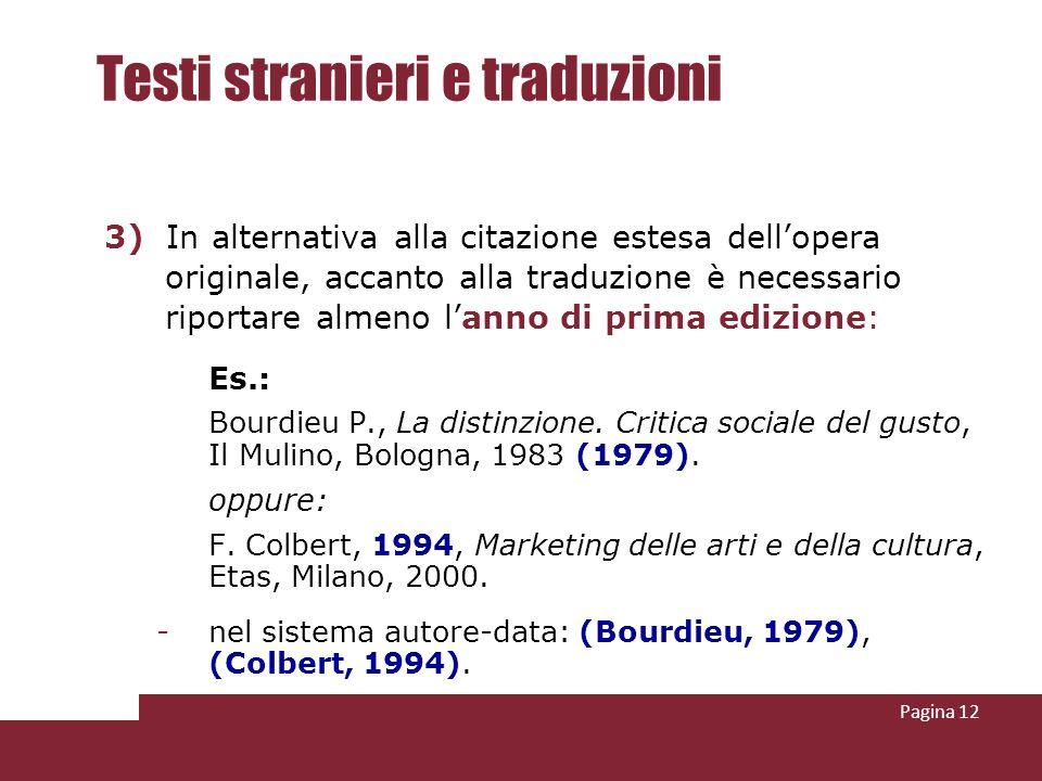 Pagina 12 Testi stranieri e traduzioni 3) In alternativa alla citazione estesa dellopera originale, accanto alla traduzione è necessario riportare alm