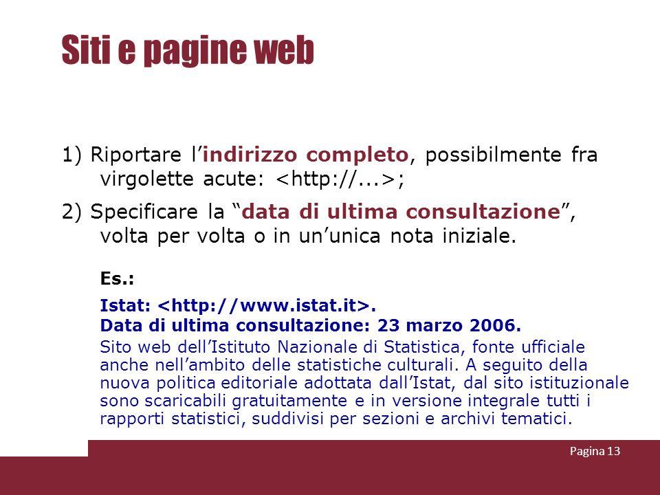 Pagina 13 Siti e pagine web 1) Riportare lindirizzo completo, possibilmente fra virgolette acute: ; 2) Specificare la data di ultima consultazione, vo
