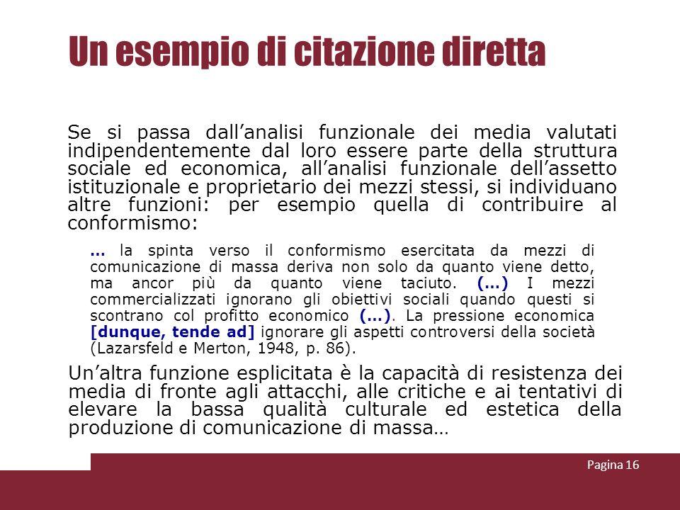 Pagina 16 Un esempio di citazione diretta Se si passa dallanalisi funzionale dei media valutati indipendentemente dal loro essere parte della struttur