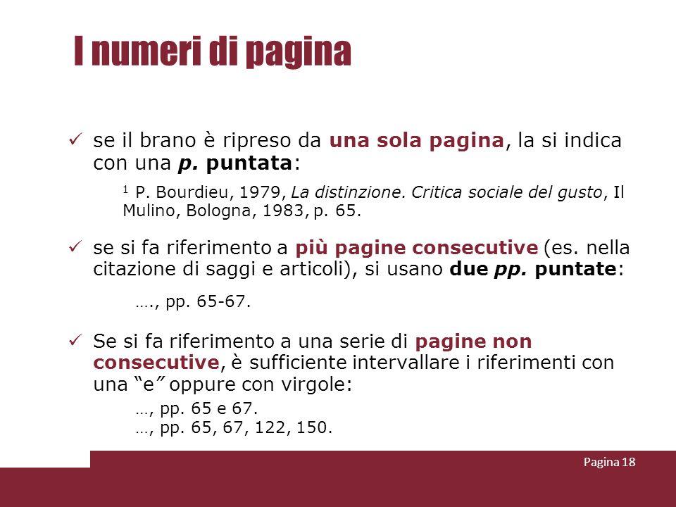 Pagina 18 I numeri di pagina se il brano è ripreso da una sola pagina, la si indica con una p. puntata: 1 P. Bourdieu, 1979, La distinzione. Critica s