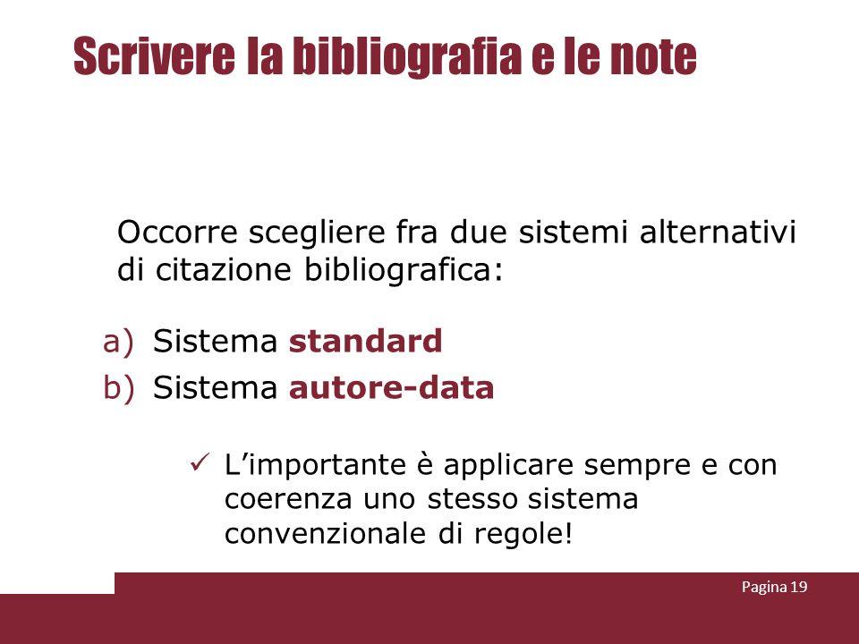 Pagina 19 Scrivere la bibliografia e le note Occorre scegliere fra due sistemi alternativi di citazione bibliografica: a)Sistema standard b)Sistema au