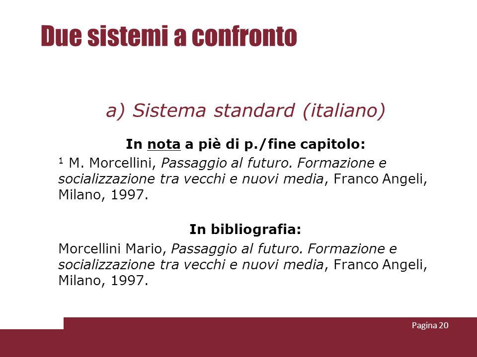 Pagina 20 Due sistemi a confronto a) Sistema standard (italiano) In nota a piè di p./fine capitolo: 1 M. Morcellini, Passaggio al futuro. Formazione e