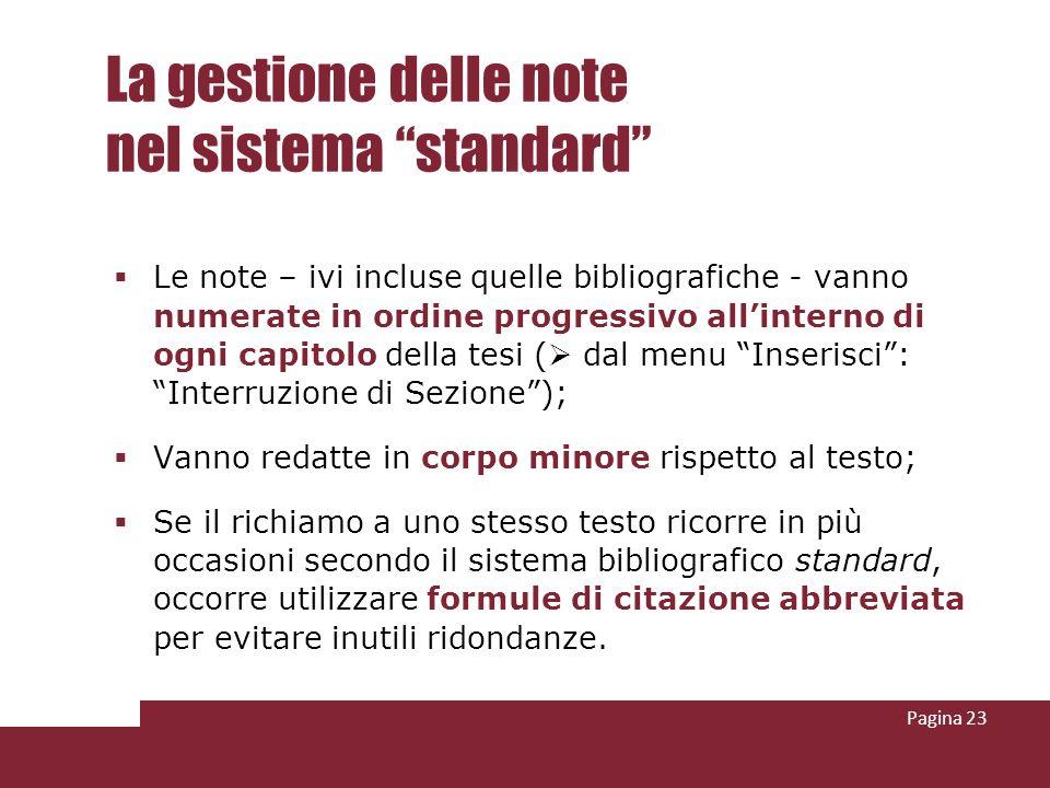 Pagina 23 La gestione delle note nel sistema standard Le note – ivi incluse quelle bibliografiche - vanno numerate in ordine progressivo allinterno di