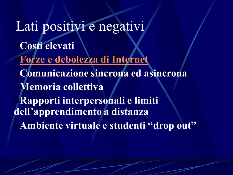 Lati positivi e negativi n Costi elevati n Forze e debolezza di Internet Forze e debolezza di Internet n Comunicazione sincrona ed asincrona n Memoria