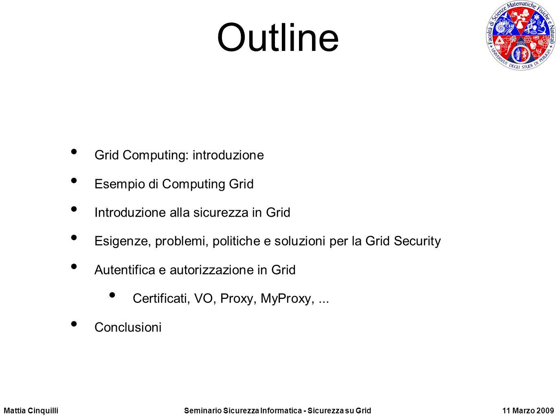 Mattia CinquilliSeminario Sicurezza Informatica - Sicurezza su Grid11 Marzo 2009 Grid Security Soluzione CERTIFICATI X.509.