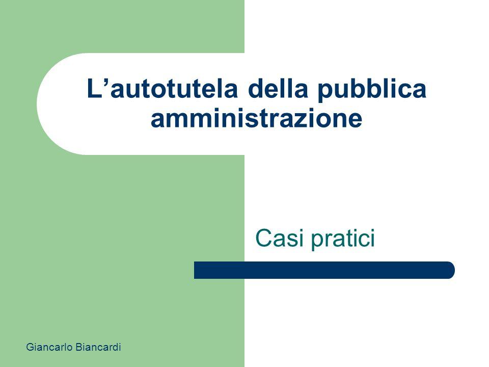 Lautotutela della pubblica amministrazione Casi pratici Giancarlo Biancardi