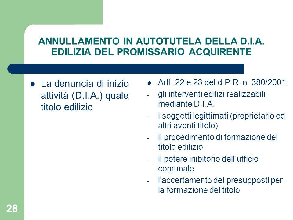 28 ANNULLAMENTO IN AUTOTUTELA DELLA D.I.A. EDILIZIA DEL PROMISSARIO ACQUIRENTE La denuncia di inizio attività (D.I.A.) quale titolo edilizio Artt. 22