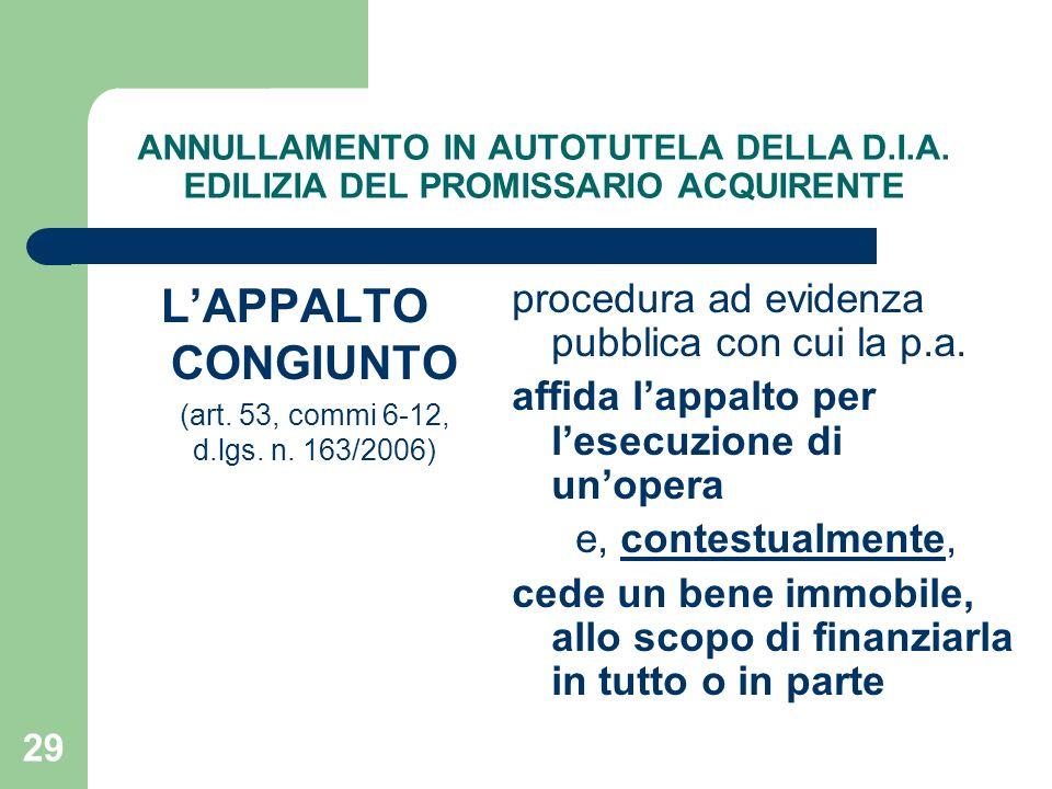 29 ANNULLAMENTO IN AUTOTUTELA DELLA D.I.A. EDILIZIA DEL PROMISSARIO ACQUIRENTE LAPPALTO CONGIUNTO (art. 53, commi 6-12, d.lgs. n. 163/2006) procedura