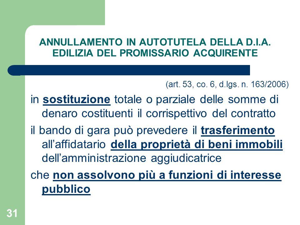 31 ANNULLAMENTO IN AUTOTUTELA DELLA D.I.A. EDILIZIA DEL PROMISSARIO ACQUIRENTE (art. 53, co. 6, d.lgs. n. 163/2006) in sostituzione totale o parziale