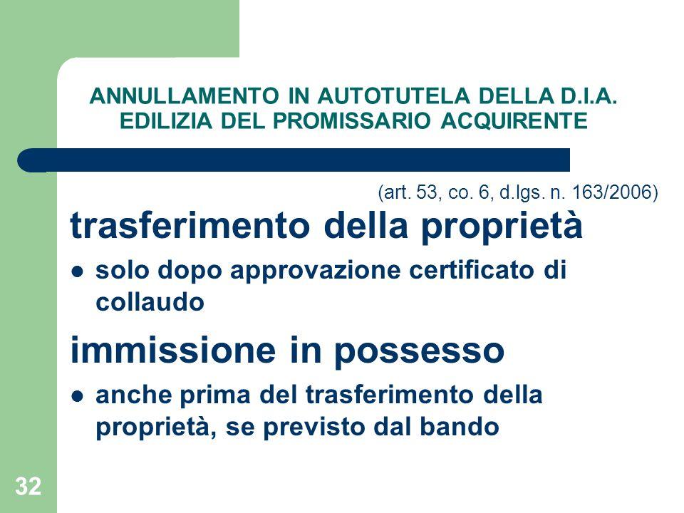 32 ANNULLAMENTO IN AUTOTUTELA DELLA D.I.A. EDILIZIA DEL PROMISSARIO ACQUIRENTE (art. 53, co. 6, d.lgs. n. 163/2006) trasferimento della proprietà solo
