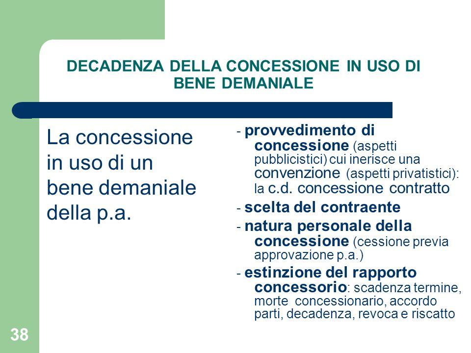 38 DECADENZA DELLA CONCESSIONE IN USO DI BENE DEMANIALE La concessione in uso di un bene demaniale della p.a. - provvedimento di concessione (aspetti
