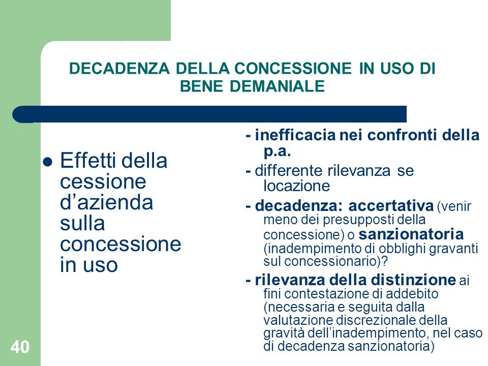 40 DECADENZA DELLA CONCESSIONE IN USO DI BENE DEMANIALE Effetti della cessione dazienda sulla concessione in uso - inefficacia nei confronti della p.a.