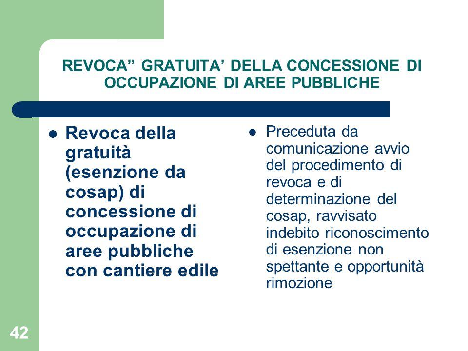 42 REVOCA GRATUITA DELLA CONCESSIONE DI OCCUPAZIONE DI AREE PUBBLICHE Revoca della gratuità (esenzione da cosap) di concessione di occupazione di aree