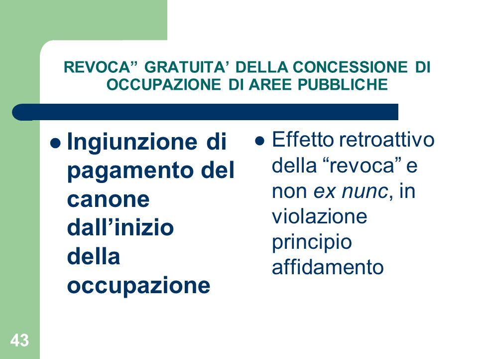 43 REVOCA GRATUITA DELLA CONCESSIONE DI OCCUPAZIONE DI AREE PUBBLICHE Ingiunzione di pagamento del canone dallinizio della occupazione Effetto retroat