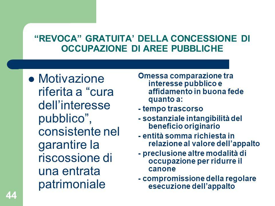 44 REVOCA GRATUITA DELLA CONCESSIONE DI OCCUPAZIONE DI AREE PUBBLICHE Motivazione riferita a cura dellinteresse pubblico, consistente nel garantire la