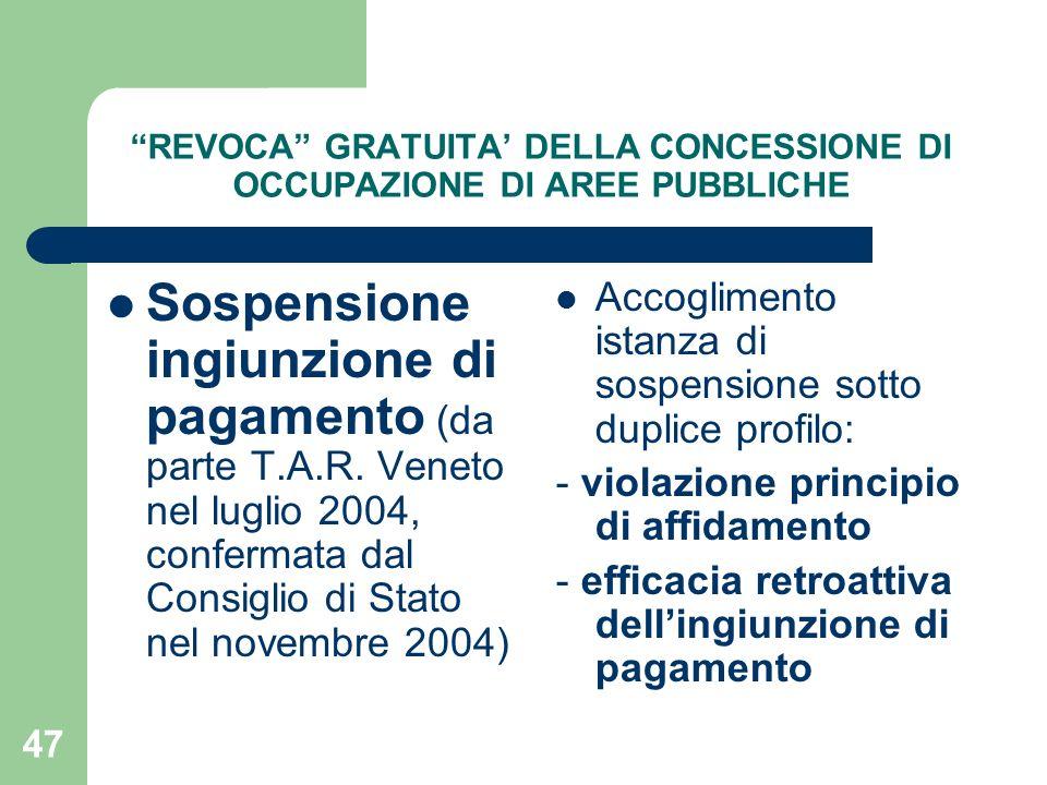 47 REVOCA GRATUITA DELLA CONCESSIONE DI OCCUPAZIONE DI AREE PUBBLICHE Sospensione ingiunzione di pagamento (da parte T.A.R. Veneto nel luglio 2004, co