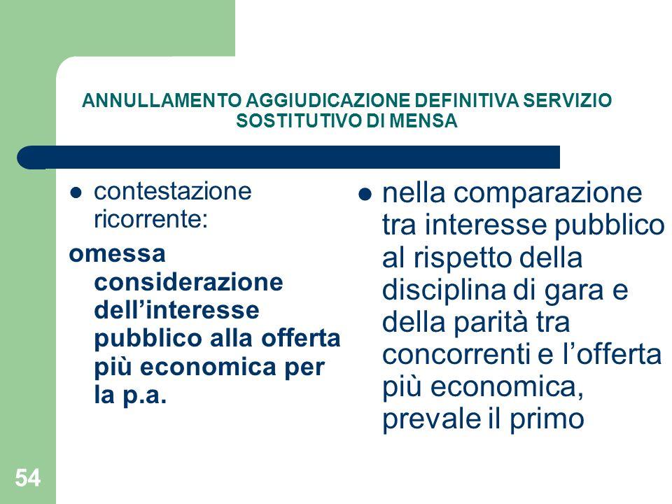 54 ANNULLAMENTO AGGIUDICAZIONE DEFINITIVA SERVIZIO SOSTITUTIVO DI MENSA contestazione ricorrente: omessa considerazione dellinteresse pubblico alla offerta più economica per la p.a.