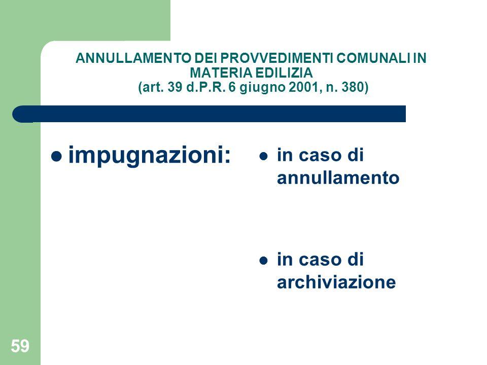59 ANNULLAMENTO DEI PROVVEDIMENTI COMUNALI IN MATERIA EDILIZIA (art. 39 d.P.R. 6 giugno 2001, n. 380) impugnazioni: in caso di annullamento in caso di