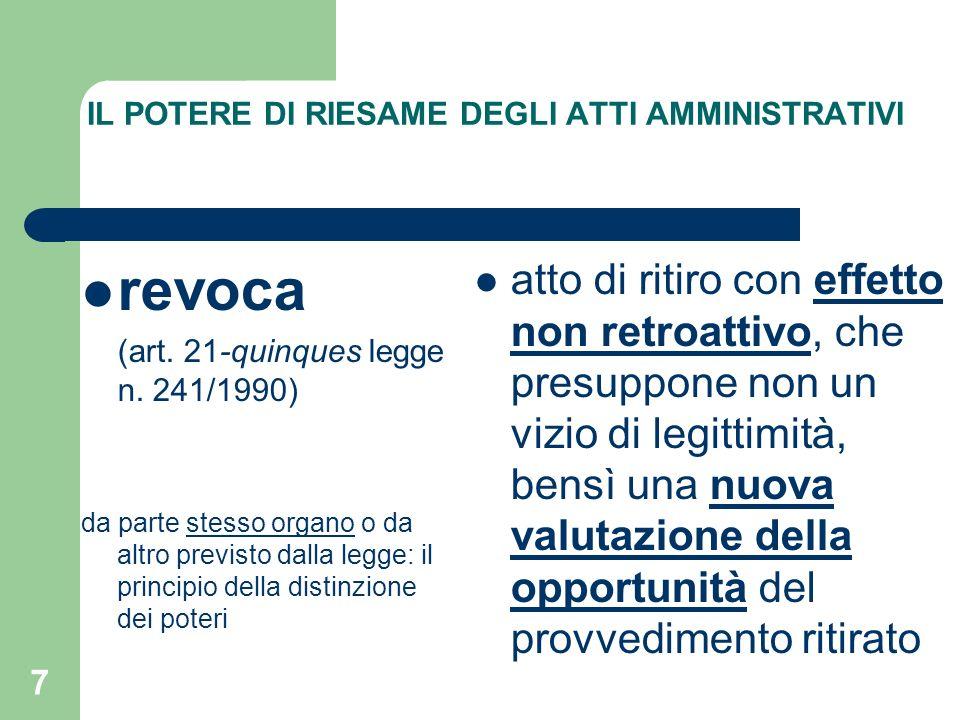 7 IL POTERE DI RIESAME DEGLI ATTI AMMINISTRATIVI revoca (art. 21-quinques legge n. 241/1990) da parte stesso organo o da altro previsto dalla legge: i
