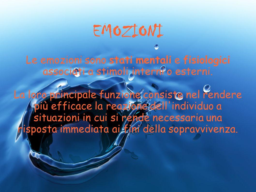 EMOZIONI Le emozioni sono stati mentali e fisiologici associati a stimoli interni o esterni. La loro principale funzione consiste nel rendere più effi