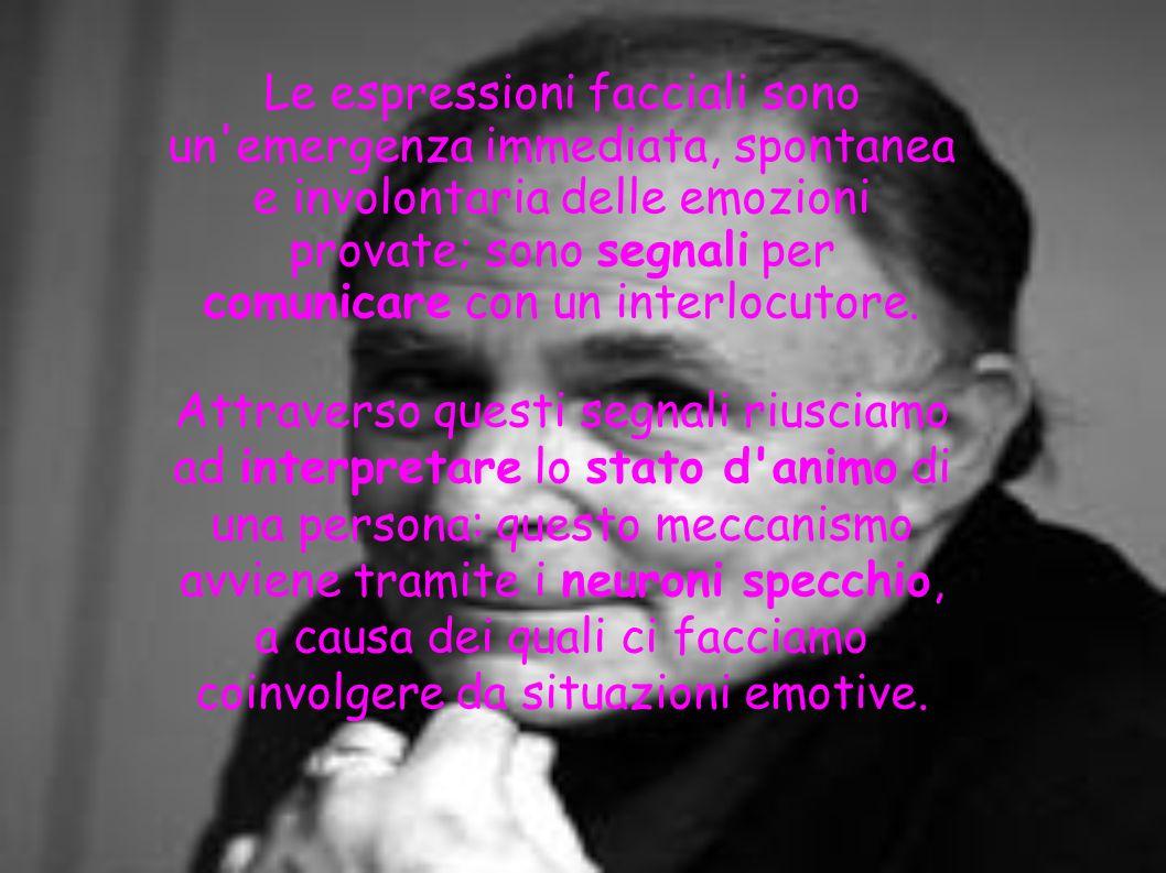 Le espressioni facciali sono un'emergenza immediata, spontanea e involontaria delle emozioni provate; sono segnali per comunicare con un interlocutore