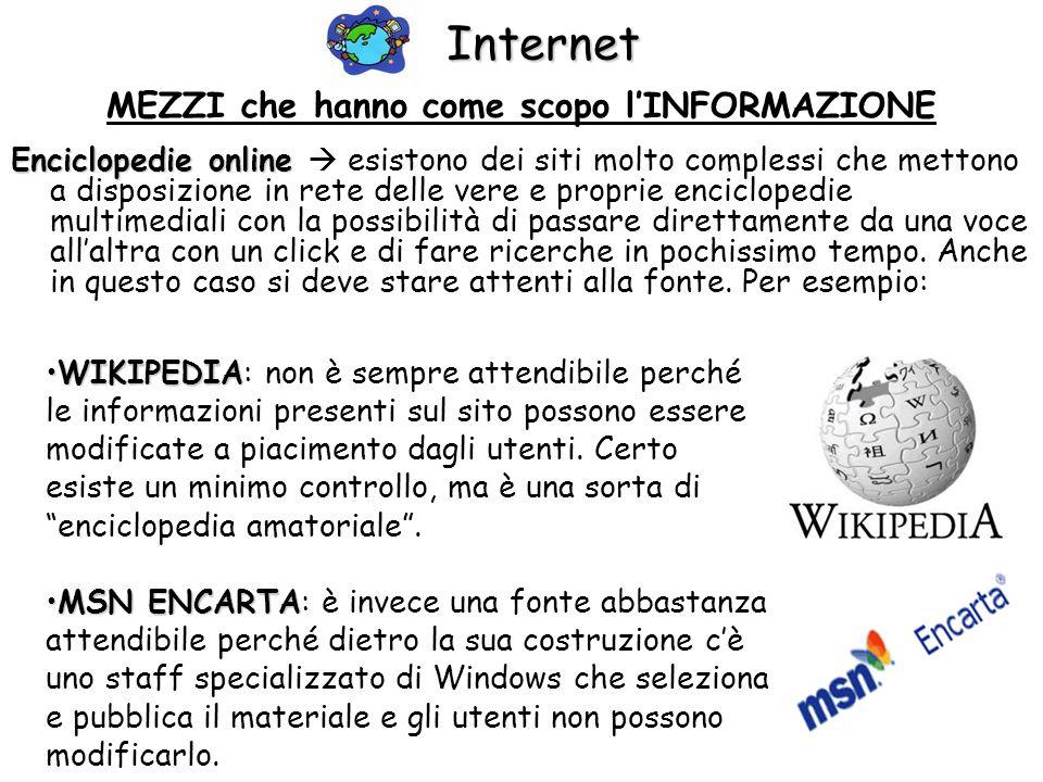 Internet MEZZI che hanno come scopo lINFORMAZIONE Enciclopedie online Enciclopedie online esistono dei siti molto complessi che mettono a disposizione