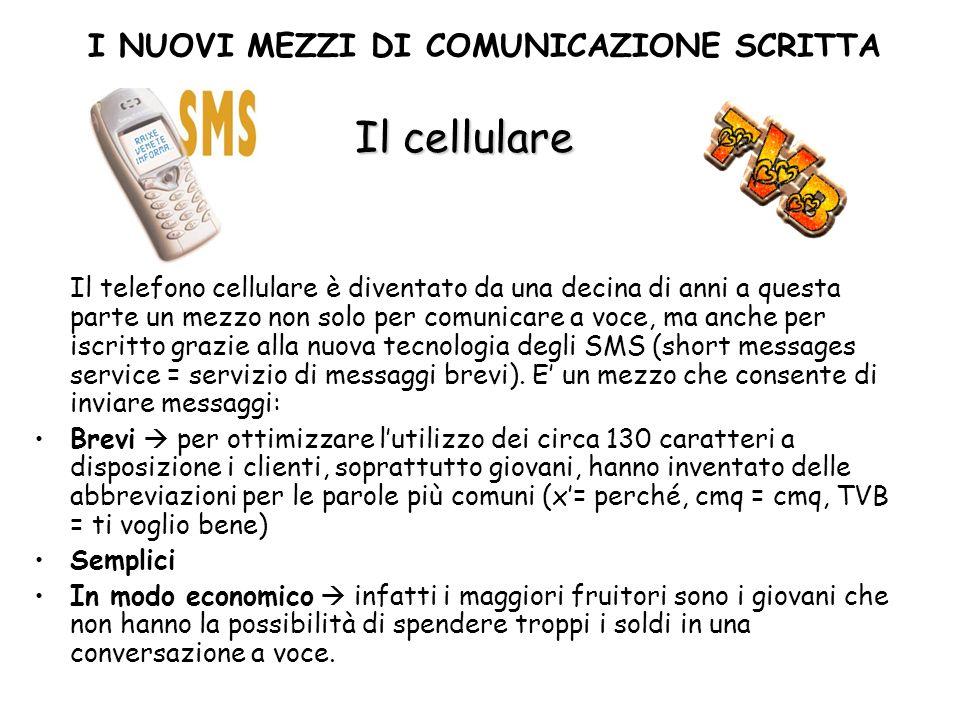 Il cellulare Il telefono cellulare è diventato da una decina di anni a questa parte un mezzo non solo per comunicare a voce, ma anche per iscritto gra
