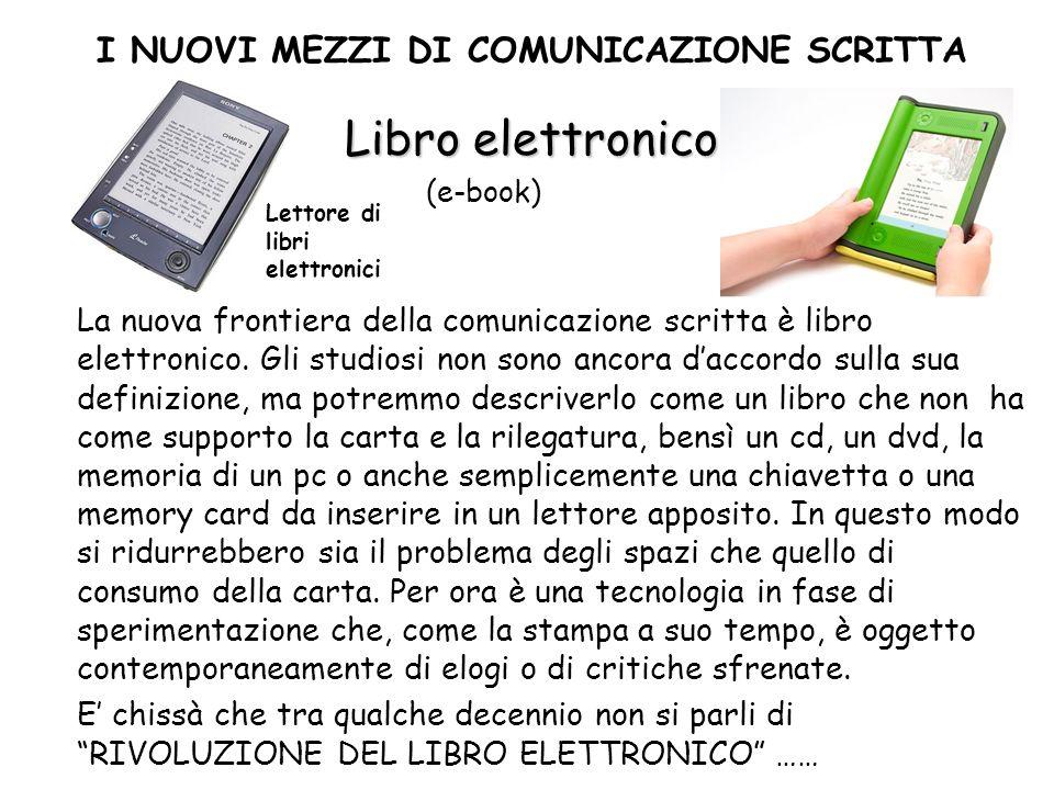 Libro elettronico (e-book) La nuova frontiera della comunicazione scritta è libro elettronico. Gli studiosi non sono ancora daccordo sulla sua definiz
