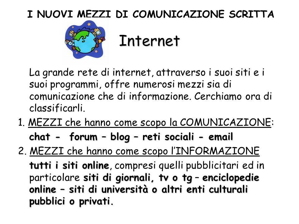 Internet La grande rete di internet, attraverso i suoi siti e i suoi programmi, offre numerosi mezzi sia di comunicazione che di informazione. Cerchia