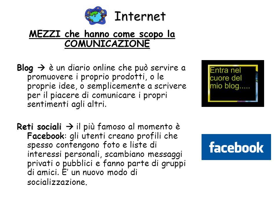 Internet MEZZI che hanno come scopo la COMUNICAZIONE Blog Blog è un diario online che può servire a promuovere i proprio prodotti, o le proprie idee,