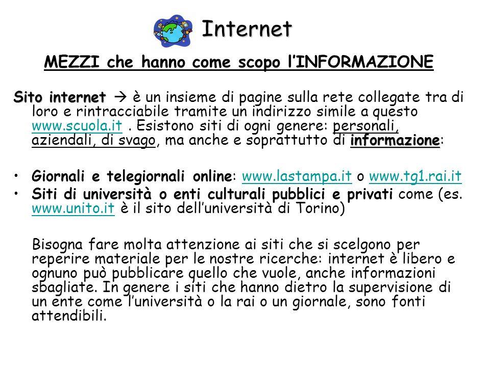 Internet MEZZI che hanno come scopo lINFORMAZIONE Sito internet informazione Sito internet è un insieme di pagine sulla rete collegate tra di loro e r