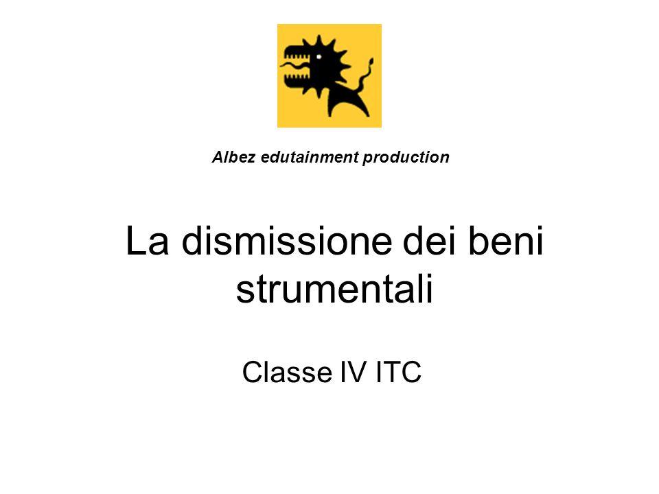 La dismissione dei beni strumentali Classe IV ITC Albez edutainment production