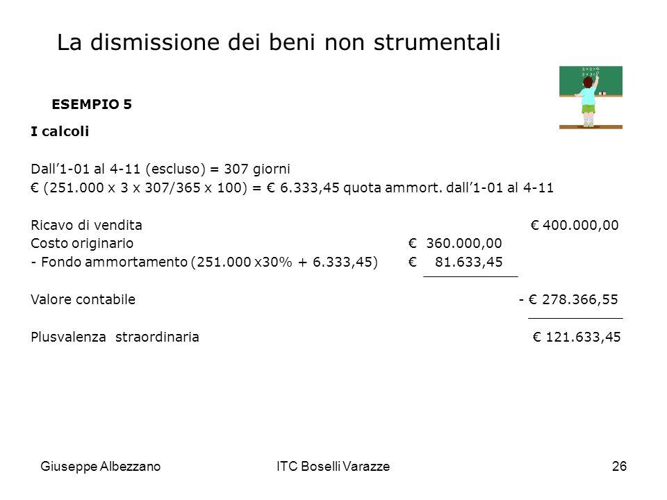 Giuseppe AlbezzanoITC Boselli Varazze26 ESEMPIO 5 I calcoli Dall1-01 al 4-11 (escluso) = 307 giorni (251.000 x 3 x 307/365 x 100) = 6.333,45 quota amm