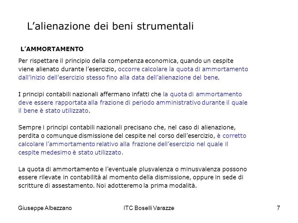 Giuseppe AlbezzanoITC Boselli Varazze7 Lalienazione dei beni strumentali LAMMORTAMENTO Per rispettare il principio della competenza economica, quando
