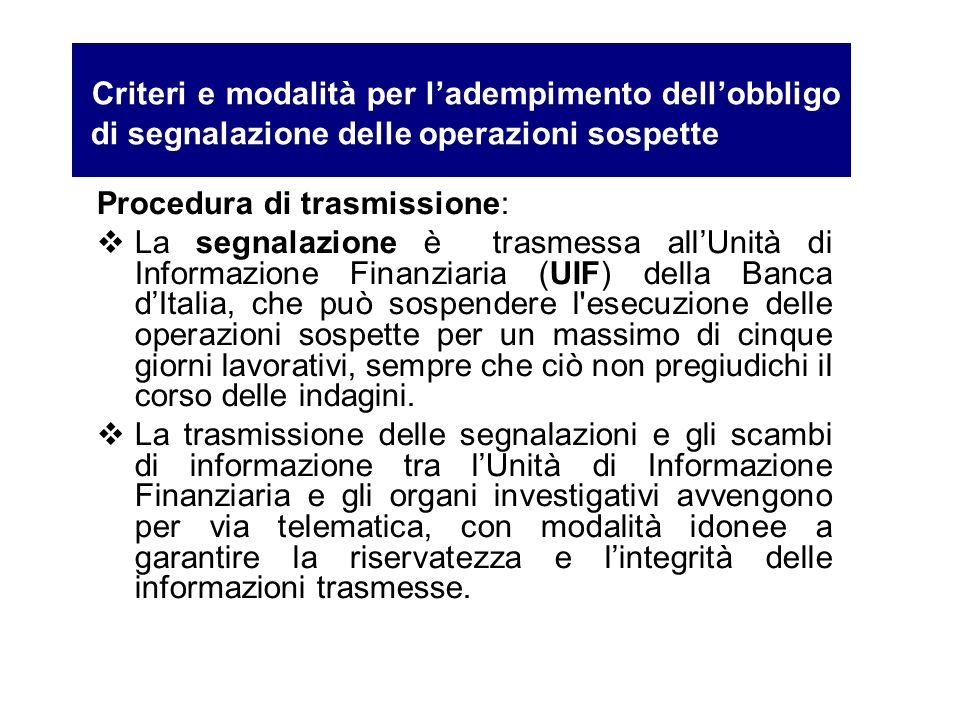 Procedura di trasmissione: La segnalazione è trasmessa allUnità di Informazione Finanziaria (UIF) della Banca dItalia, che può sospendere l'esecuzione