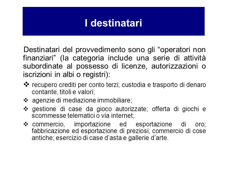 I destinatari Destinatari del provvedimento sono gli operatori non finanziari (la categoria include una serie di attività subordinate al possesso di l