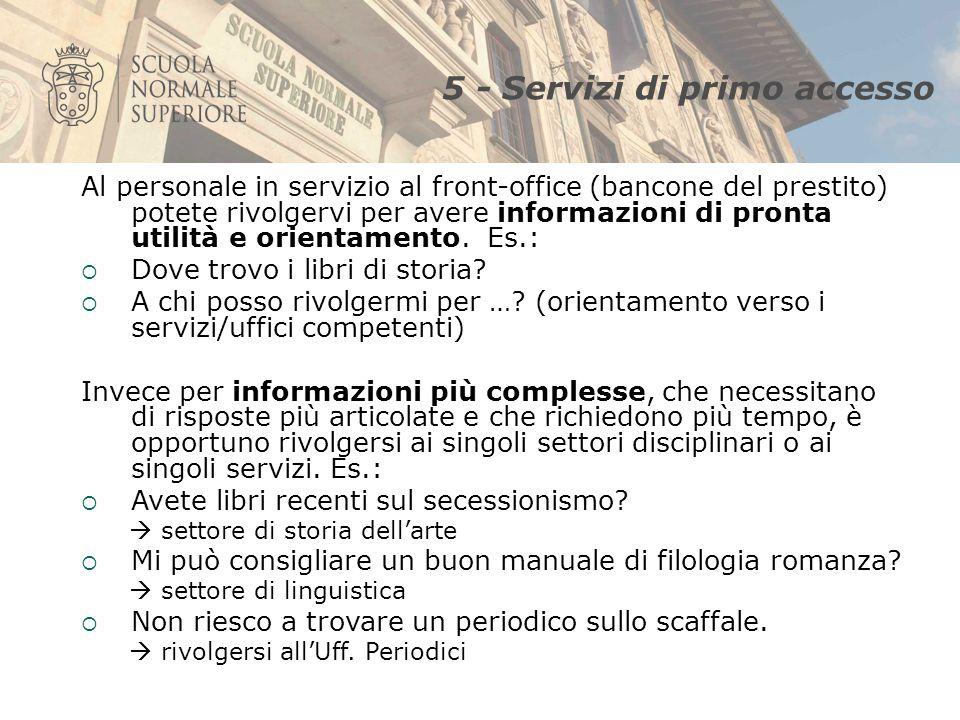 5 - Servizi di primo accesso Al personale in servizio al front-office (bancone del prestito) potete rivolgervi per avere informazioni di pronta utilità e orientamento.