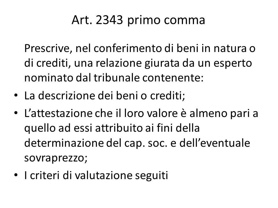 Art. 2343 primo comma Prescrive, nel conferimento di beni in natura o di crediti, una relazione giurata da un esperto nominato dal tribunale contenent