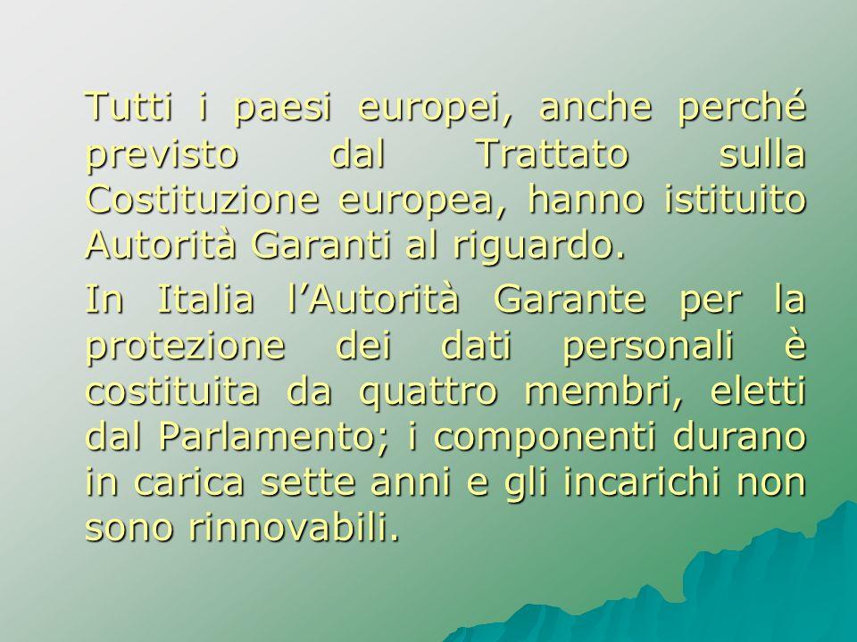 Tutti i paesi europei, anche perché previsto dal Trattato sulla Costituzione europea, hanno istituito Autorità Garanti al riguardo. In Italia lAutorit