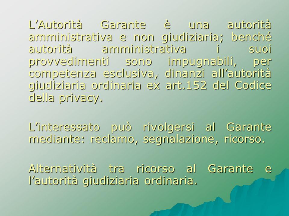 LAutorità Garante è una autorità amministrativa e non giudiziaria; benché autorità amministrativa i suoi provvedimenti sono impugnabili, per competenz