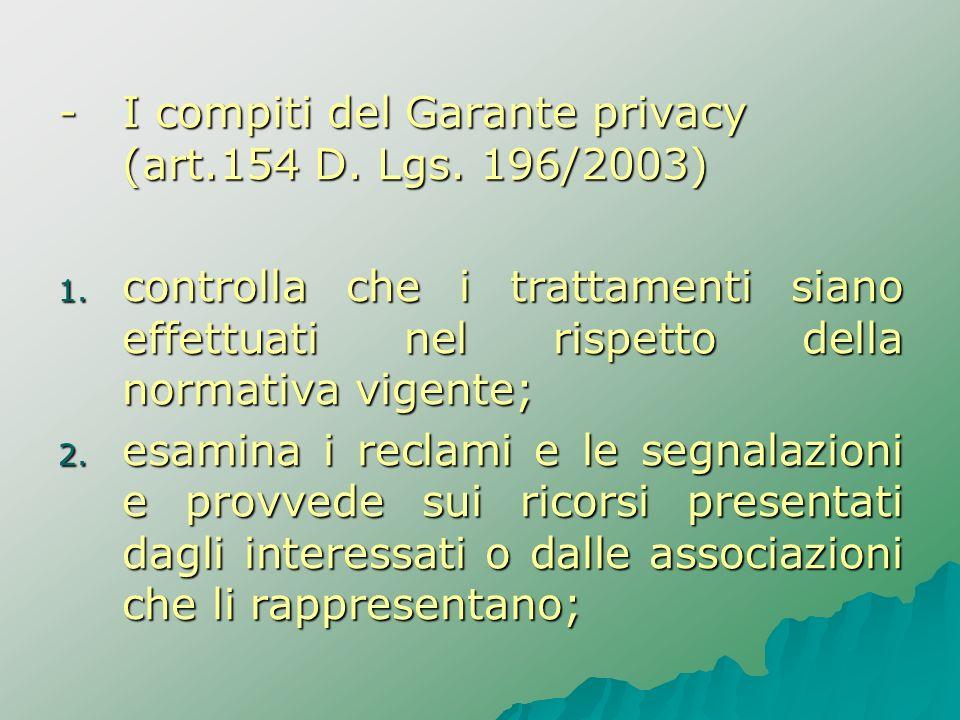 - I compiti del Garante privacy (art.154 D. Lgs. 196/2003) 1. controlla che i trattamenti siano effettuati nel rispetto della normativa vigente; 2. es