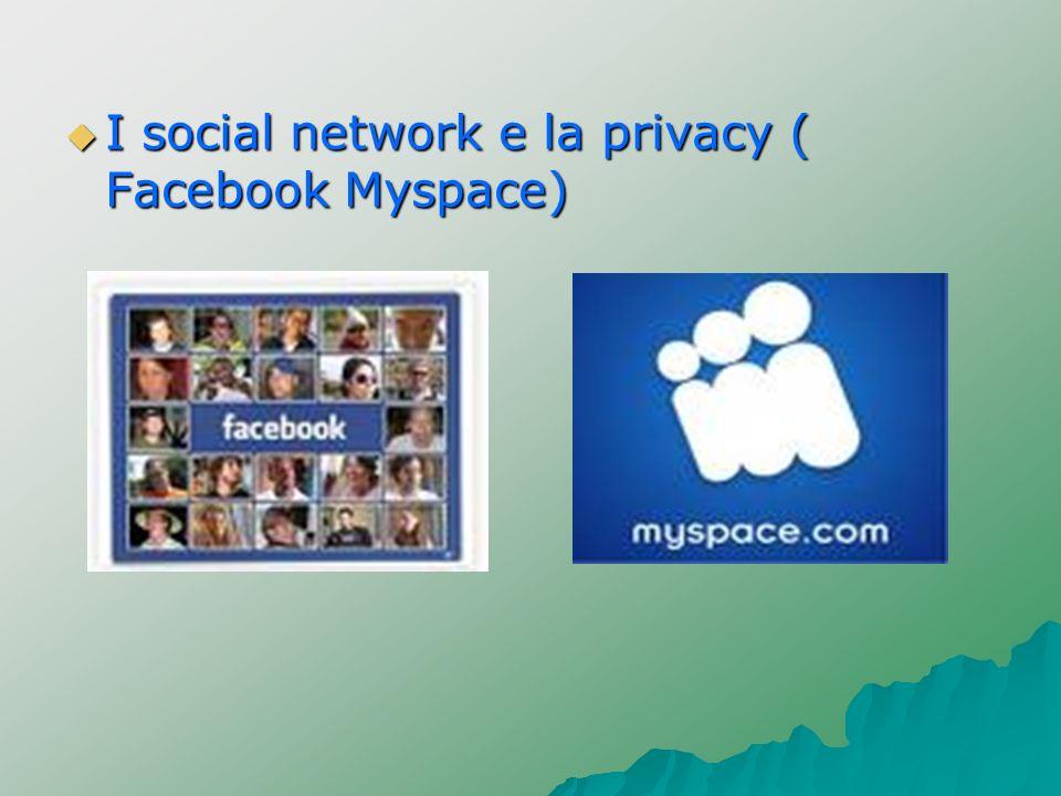 I social network e la privacy ( Facebook Myspace) I social network e la privacy ( Facebook Myspace)