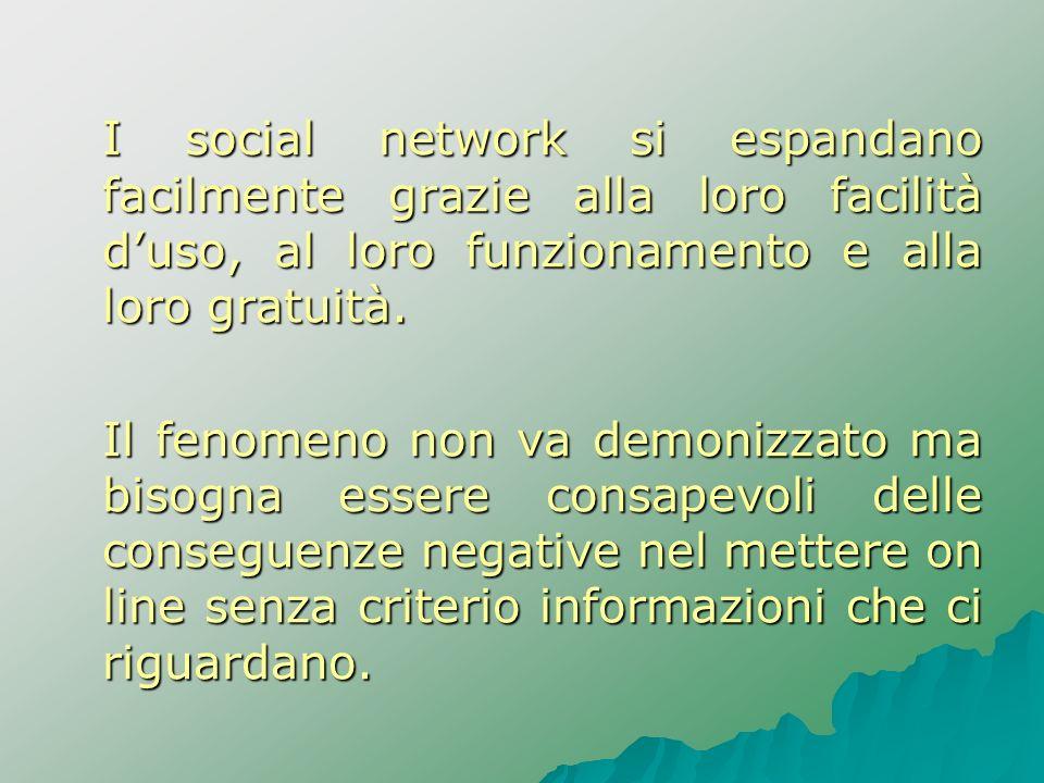 I social network si espandano facilmente grazie alla loro facilità duso, al loro funzionamento e alla loro gratuità. Il fenomeno non va demonizzato ma