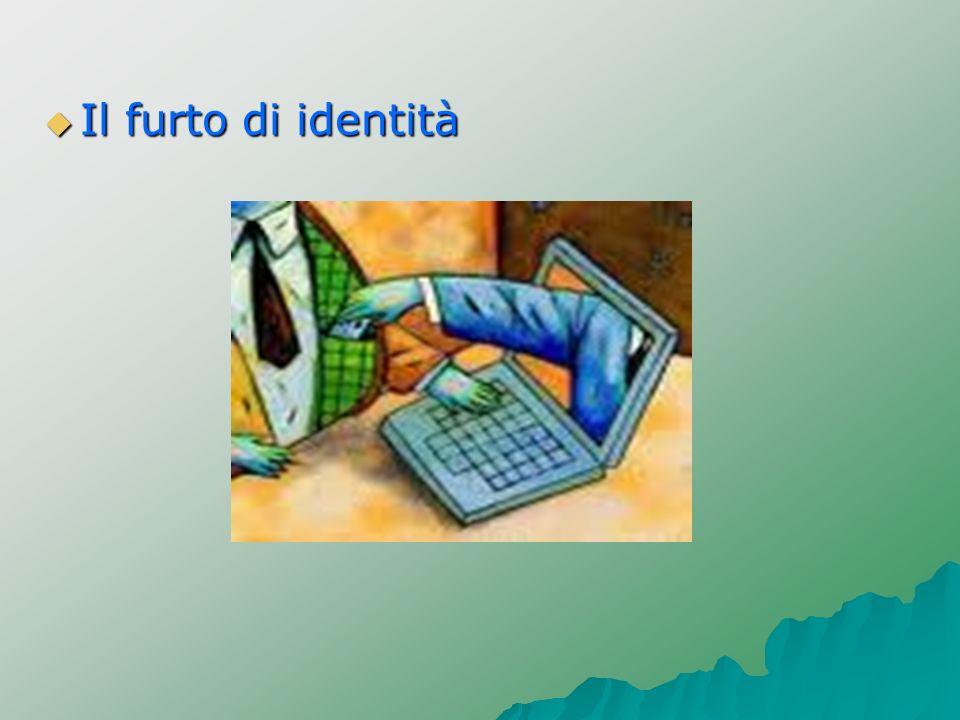Il furto di identità Il furto di identità