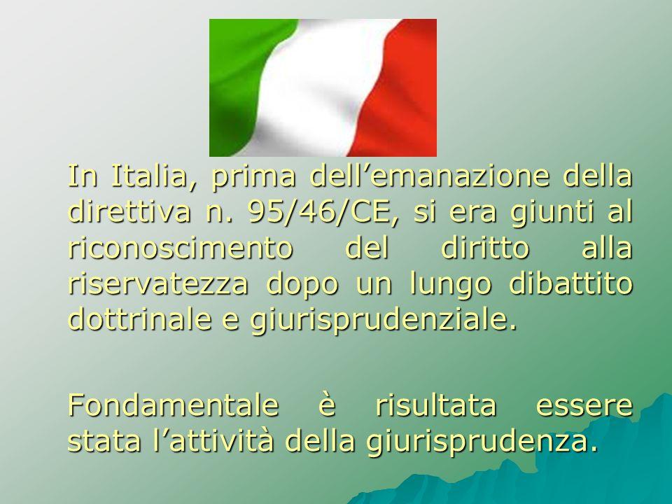 In Italia, prima dellemanazione della direttiva n. 95/46/CE, si era giunti al riconoscimento del diritto alla riservatezza dopo un lungo dibattito dot