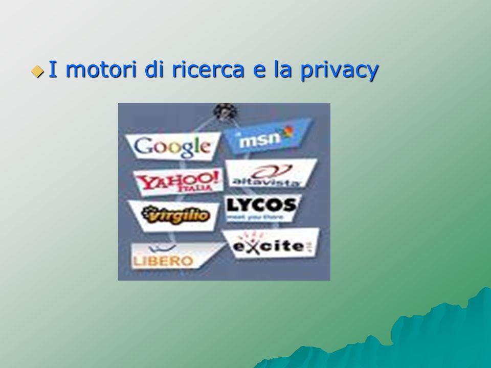 I motori di ricerca e la privacy I motori di ricerca e la privacy