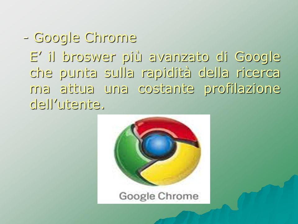 - Google Chrome - Google Chrome E il broswer più avanzato di Google che punta sulla rapidità della ricerca ma attua una costante profilazione delluten
