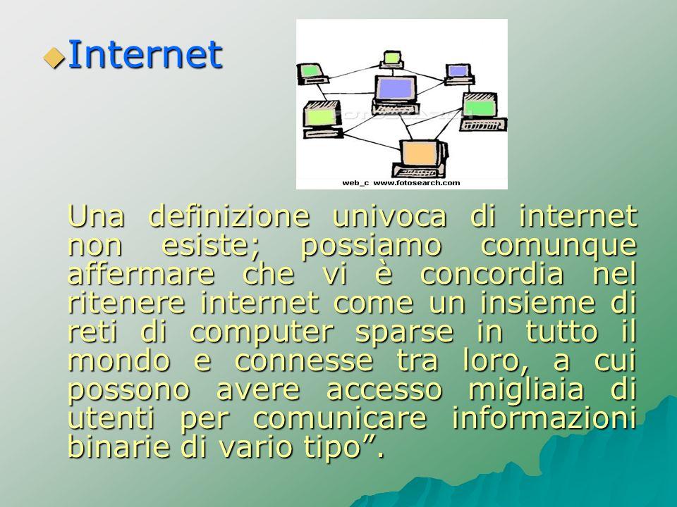 Internet Internet Una definizione univoca di internet non esiste; possiamo comunque affermare che vi è concordia nel ritenere internet come un insieme