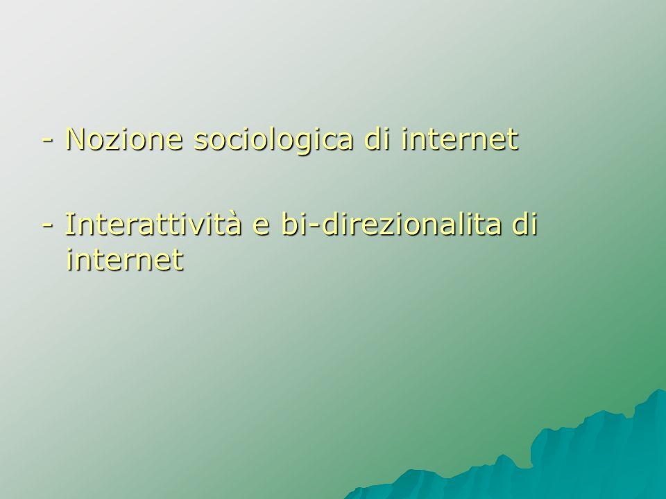 - Nozione sociologica di internet - Interattività e bi-direzionalita di internet